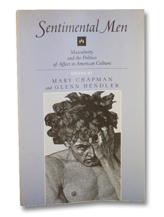 Sentimental Men: Mascultinity and the Politics of Affect in American Culture, Chapman, Mary & Hendler, Glenn