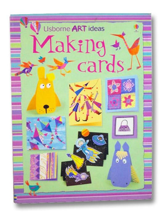 Making Cards (Usborne Art Ideas), Watt, Fiona; Figg, Non; Miller, Antonia; Brown, Abigail; Fearn, Katrina; Meredith, Samantha; Allman, Howard