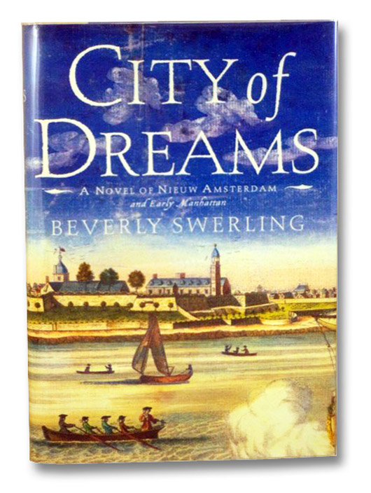 City of Dreams: A Novel of Nieuw Amsterdam and Early Manhattan, Swerling, Beverly