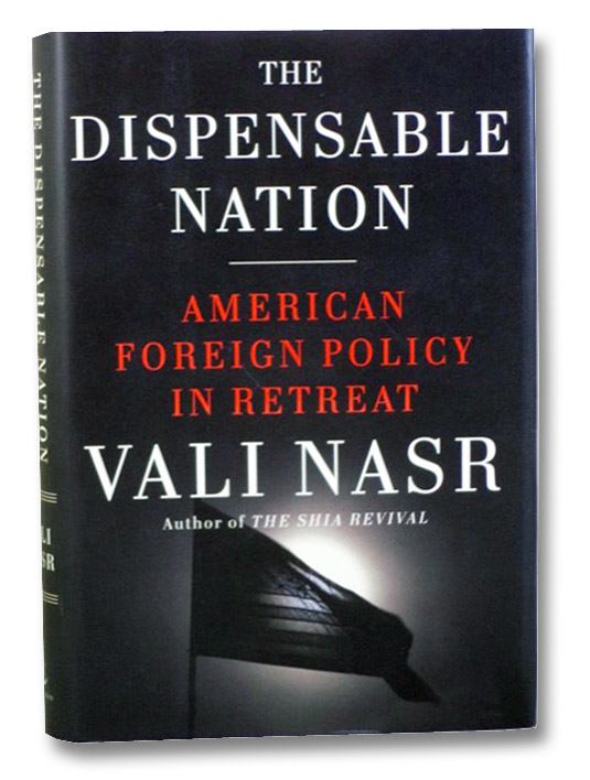 The Dispensable Nation: American Foreign Policy in Retreat, Nasr, Vali
