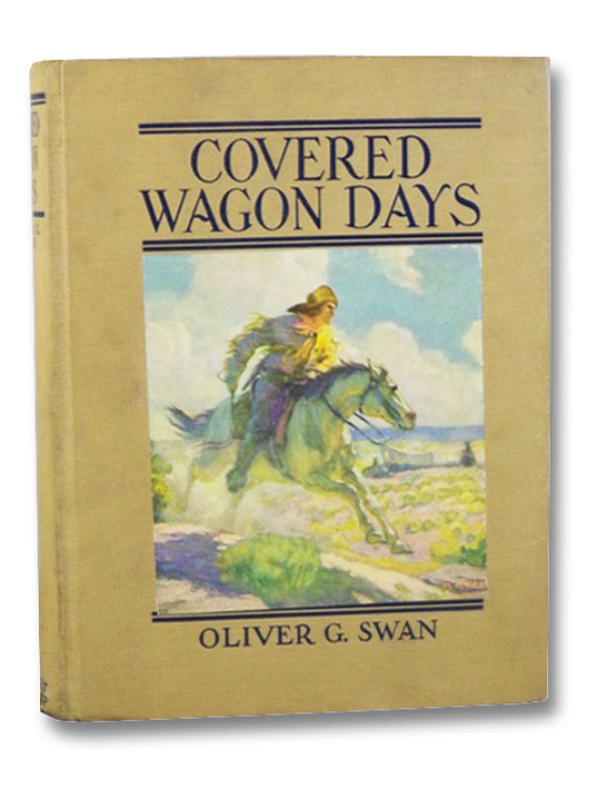 Covered Wagon Days (Originally Published as Frontier Days), Swan, Oliver G. (Editor)