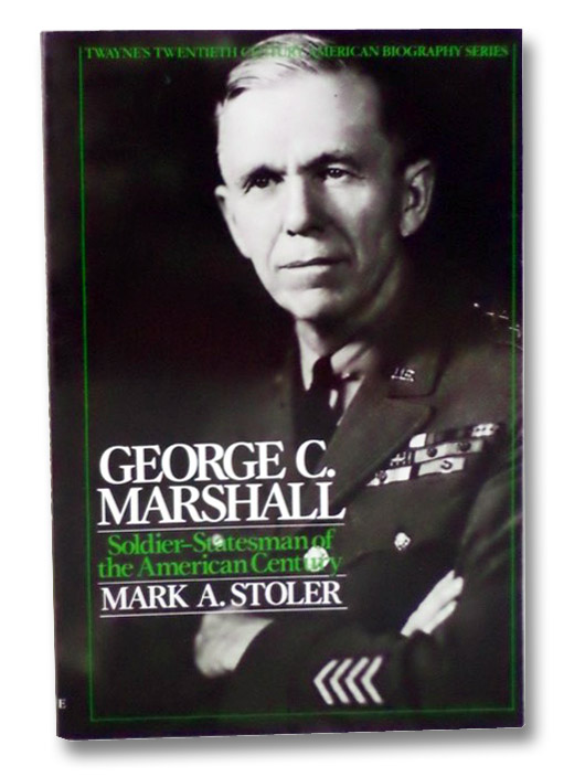 George C. Marshall: Soldier-Statesman of the American Century (Twayne's Twentieth Century American Biography Series), Stoler, Mark A.