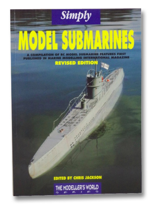 Simply Model Submarines: A Compilation of RC Model Submarine Features First Published in Marine Modelling International Magazine (The Modeller's World Series), Jackson, Chris