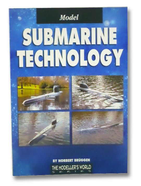 Model Submarine Technology (The Modeller's World Series), Bruggen, Norbert
