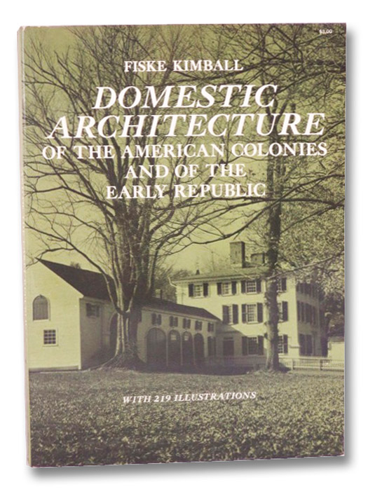 Domestic Architecture of the American Colonies and of the Early Republic, Kimball, Fiske
