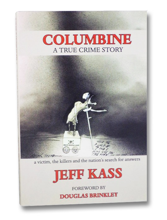 Columbine: A True Crime Story, a Victim, the Killers and the Nation's Search For Answers, Kass, Jeff; Brinkley, Douglas