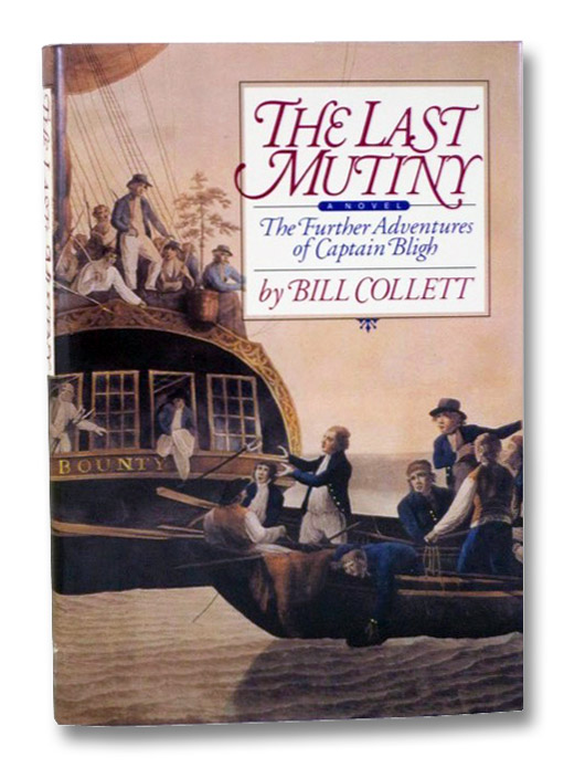 The Last Mutiny: A Novel (The Further Adventures of Captain Bligh), Collett, Bill