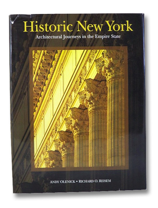 Historic New York: Architectural Journeys in the Empire State, Olenick, Andy; Reisem, Richard O.