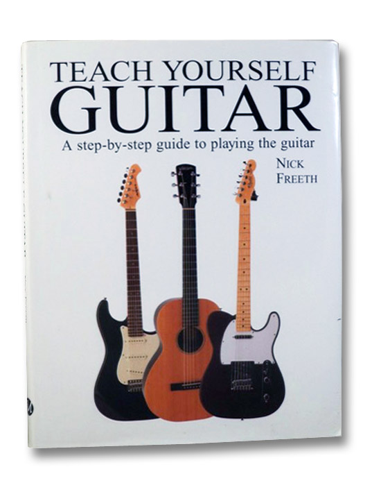 Teach Yourself Guitar: A Step-by-Step Guide to Playing the Guitar, Freeth, Nick