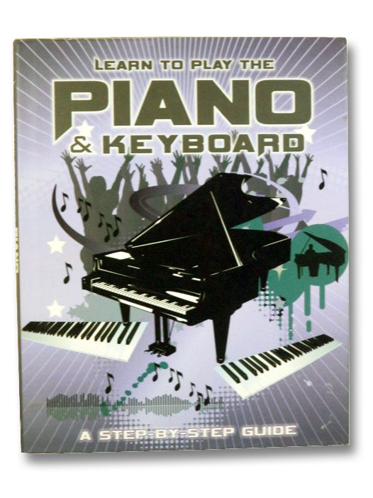 Learn to Play the Piano and Keyboard: A Step-by-Step Guide, Freeth, Nick