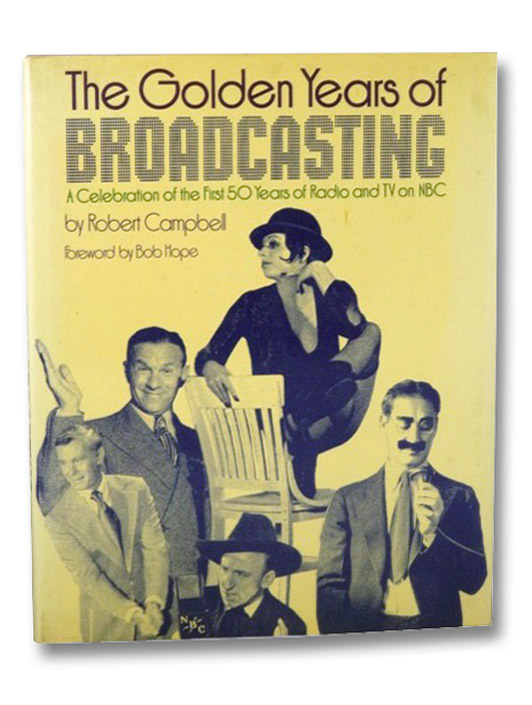The Golden Years of Broadcasting: A Celebration of the First 50 Years of Radio and TV on NBC, Campbell, Robert; Hope, Bob
