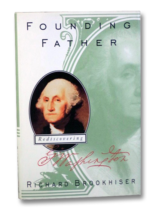 Founding Father: Rediscovering George Washington, Brookhiser, Richard