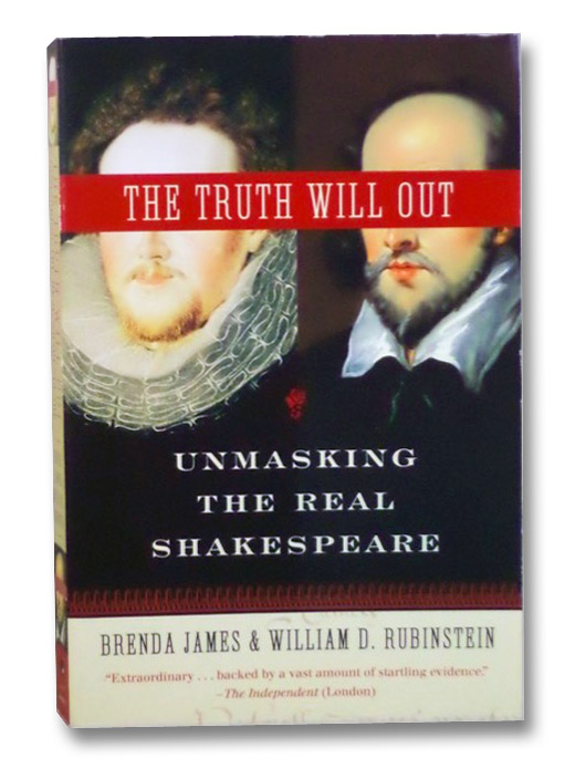 The Truth Will Out: Unmasking the Real Shakespeare, James, Brenda; Rubinstein, William D.