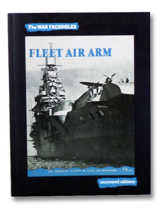Fleet Air Arm: The Admiralty Account of Naval Air Operations (The War Facsimiles, Uncovered Editions), Coates, Tim