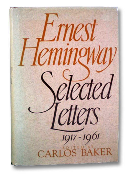Ernest Hemingway: Selected Letters, 1917-1961, Hemingway, Ernest; Baker, Carlos