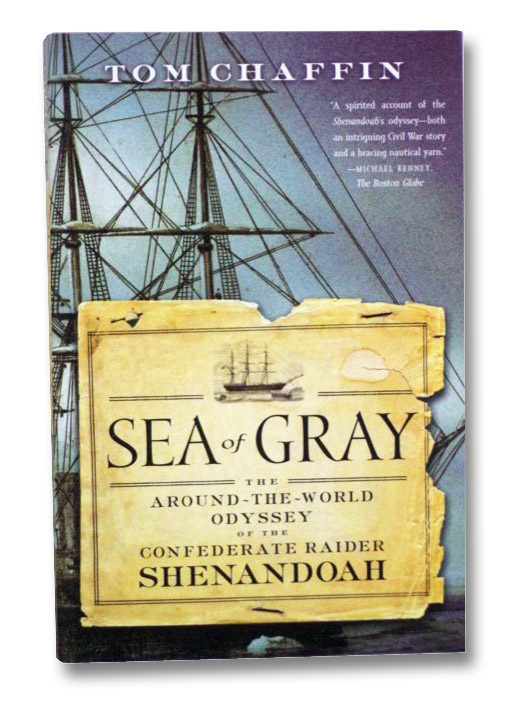 Sea of Gray: The Around-the-World Odyssey of the Confederate Raider Shenandoah, Chaffin, Tom