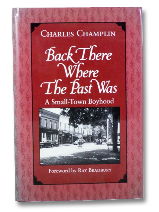 Back There Where the Past Was: A Small-Town Boyhood, Champlin, Charles; Bradbury, Ray