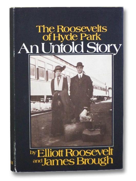 An Untold Story: The Roosevelts of Hyde Park, Roosevelt, Elliott; Brough, James