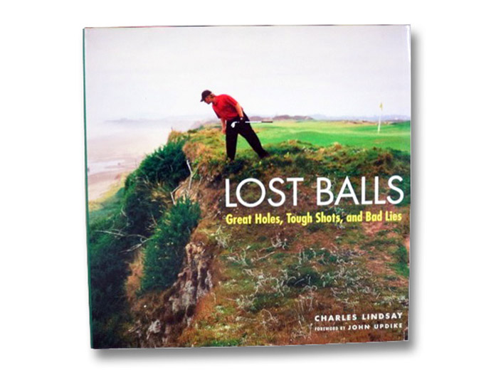 Lost Balls: Great Holes, Tough Shots, and Bad Lies, Lindsay, Charles