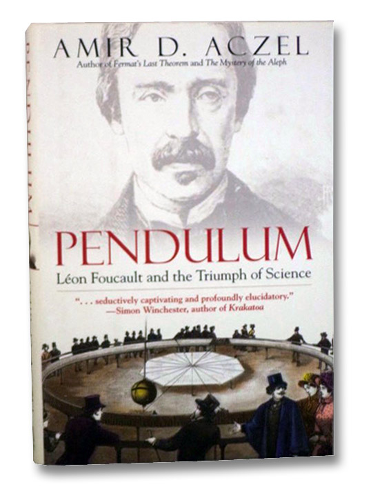 Pendulum: Leon Foucault and the Triumph of Science, Aczel, Amir D.