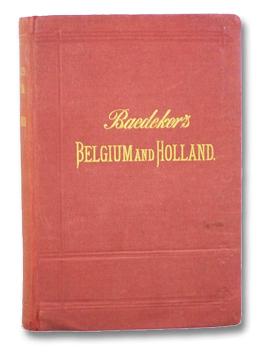 Belgium and Holland: Handbook for Travellers, Baedeker, K. [Karl]