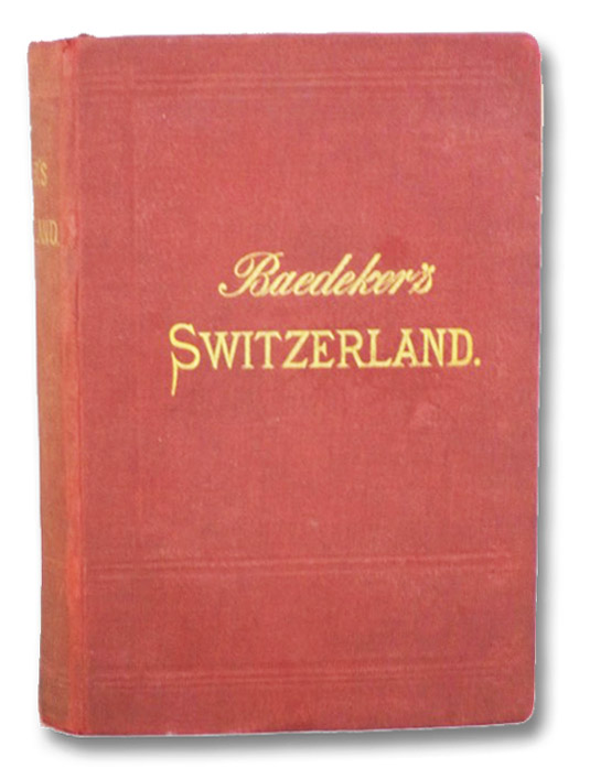 Switzerland and the Adjacent Portions of Italy, Savoy, and the Tyrol: Handbook for Travellers, Baedeker, K. [Karl]