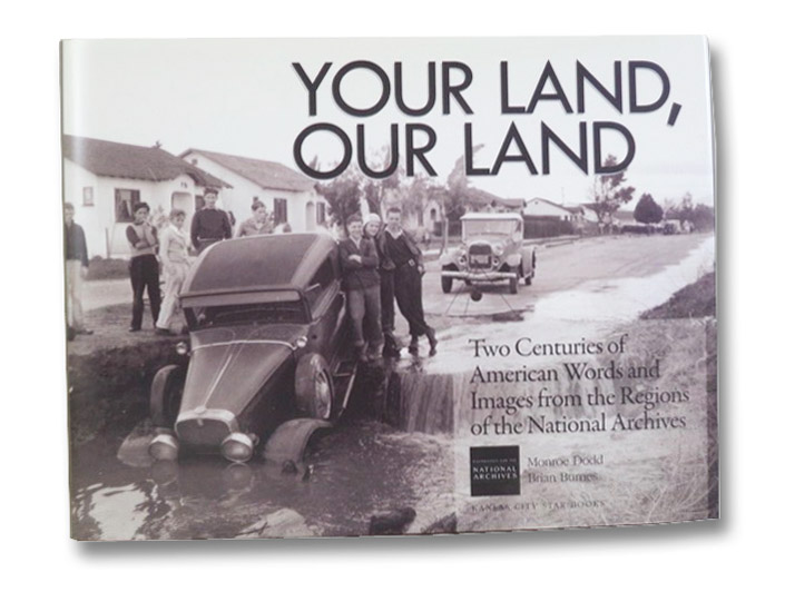 Your Land, Our Land: Two Centuries of American Words and Images from the Regions of the National Archives, Dodd, Monroe; Burnes, Brian