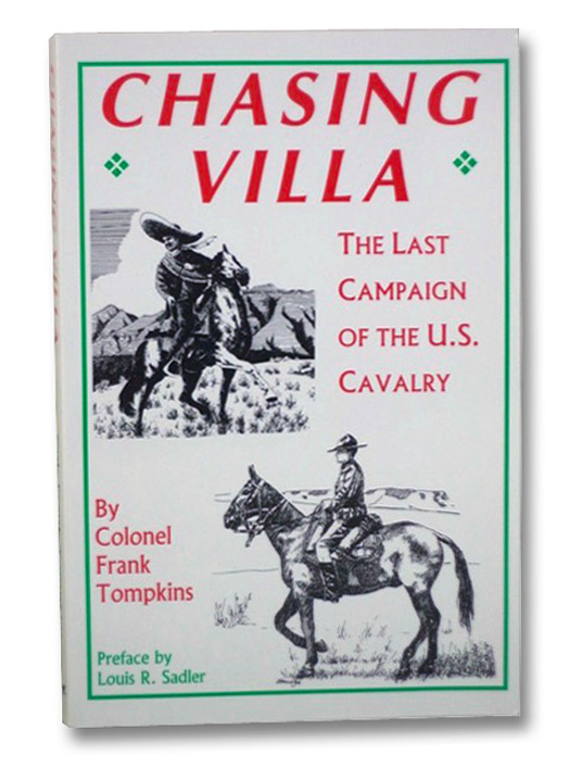 Chasing Villa: The Last Campaign of the U.S. Cavalry, Tompkins, Frank; Sadler, Louis R.