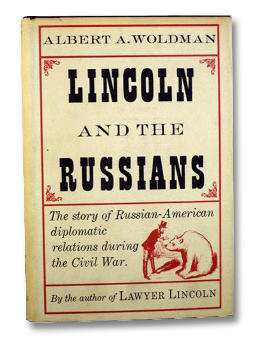 Lincoln and the Russians: The Story of Russian-American Diplomatic Relations During the Civil War, Woldman, Albert A.