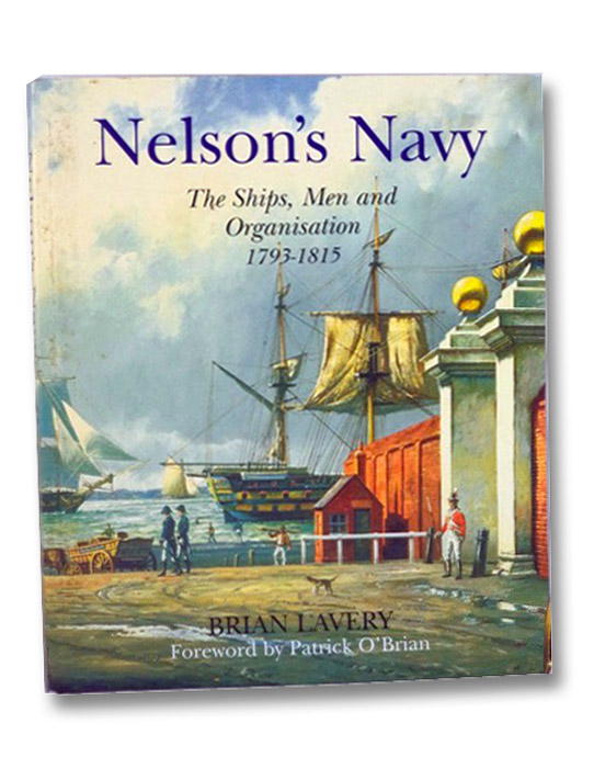 Nelson's Navy: The Ships, Men and Organisation, 1793-1815, Lavery, Brian; O'Brian, Patrick