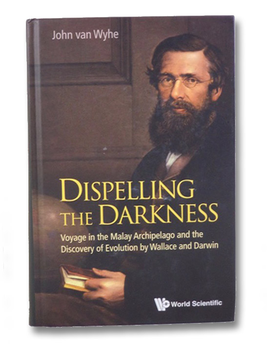Dispelling the Darkness: Voyage in the Malay Archipelago and the Discovery of Evolution by Wallace and Darwin (World Scientific), van Whye, John
