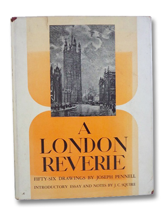 A London Reverie: Fifty-Six Drawings, Pennell, Joseph; Squire, J.C.
