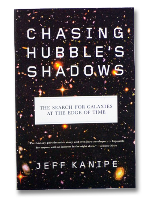 Chasing Hubble's Shadows: The Search for Galaxies at the Edge of Time, Kanipe, Jeff