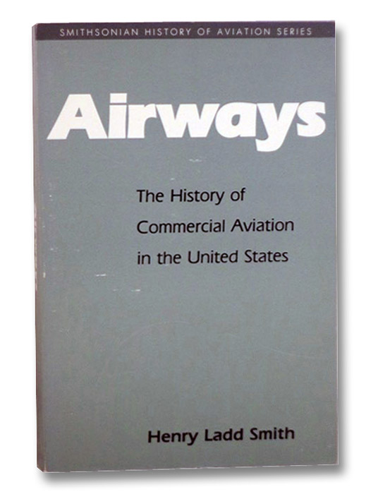 Airways: The History of Commercial Aviation in the United States (Smithsonian History of Aviation Series), Smith, Henry Ladd