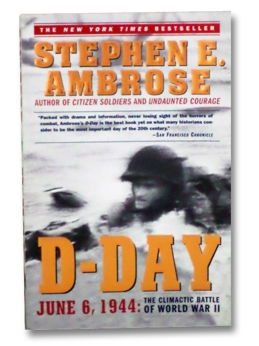 D-Day: June 6, 1944 -- The Climactic Battle of World War II, Ambrose, Stephen E.