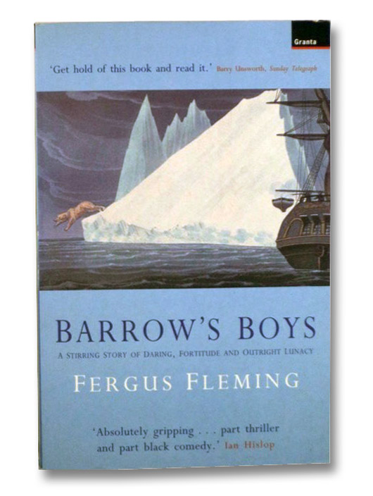 Barrow's Boys: A Stirring Story of Daring, Fortitude and Outright Lunacy, Fleming, Fergus