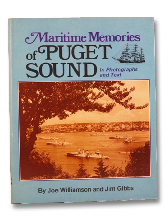 Maritime Memories of Puget Sound, in Photographs and Text, Williamson, Joe; Gibbs, Jim