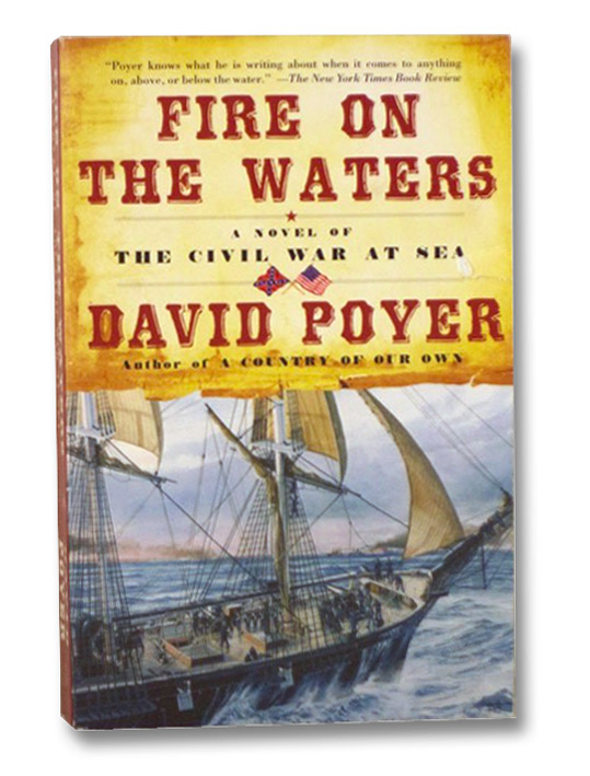 Fire on the Waters: A Novel of the Civil War at Sea, Poyer, David