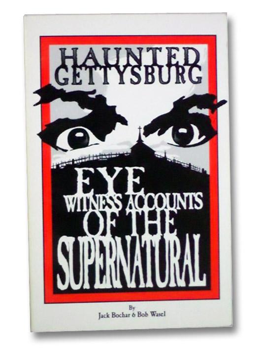 Haunted Gettysburg: Eye Witness Accounts of the Supernatural, Bochar, Jack; Wasel, Bob
