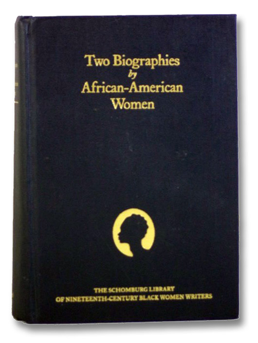 Two Biographies by African-American Women: Biography of an American Bondman, by His Daughter. [with] Life and Public Services of Martin R. Delany, Sub-Assistant Commissioner Bureau Relief of Refugees, Freedmen, and of Abandoned Lands, and Late Major 104th U.S. Colored Troops (The Schomburg Library of Nineteenth-Century Black Women Writers), Andrews, William L.; Brown, Josephine; Rollin, Frank A.; Gates, Henry Louis