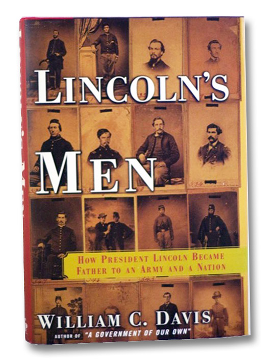 Lincoln's Men: How President Lincoln Became Father to an Army and a Nation, Davis, William C.