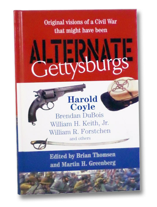 Alternate Gettysburgs: Original Visions of a Civil War That Might Have Been, Coyle Harold; DuBois, Brendan; Keith, Jr., William H.; Forstchen, William R.; Thomsen, Brian; Greenberg, Martin H.