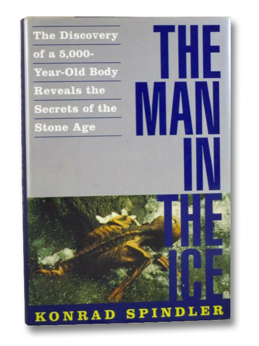 The Man in the Ice: The Discovery of a 5,000-Year-Old Body Reveals the Secrets of the Stone Age, Spindler, Konrad