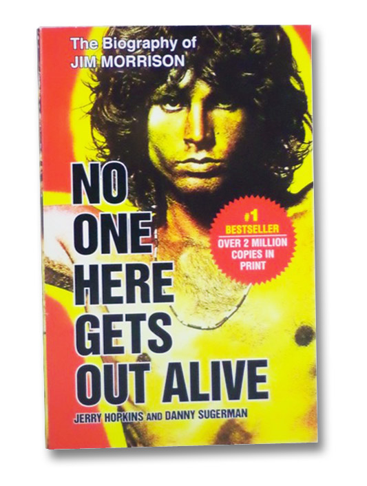 No One Here Gets Out Alive: The Biography of Jim Morrison, Hopkins, Jerry; Sugerman, Danny