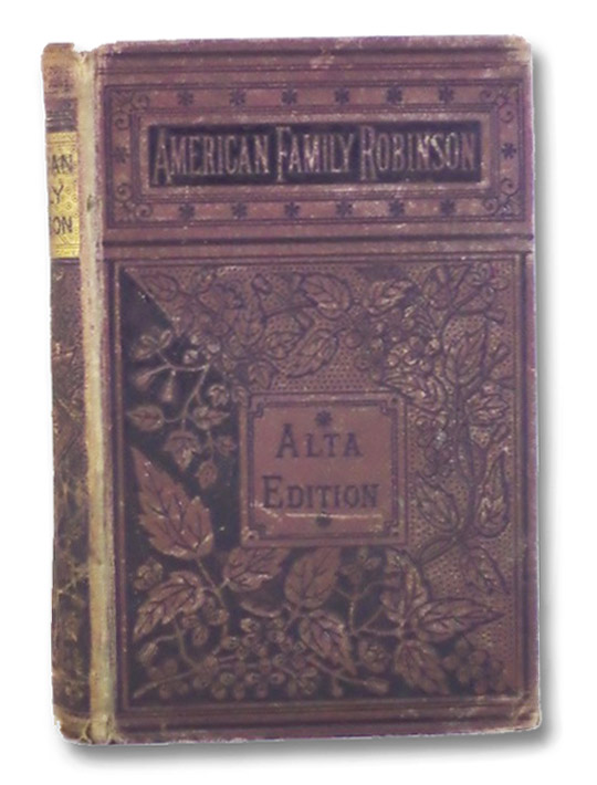 The American Family Robinson; or, the Adventures of a Family Lost in the Great Desert of the West, Belisle, D.W.