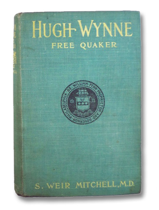 Hugh Wynne, Free Quaker, Sometime Brevet Lieutenant-Colonel on the Staff of His Excellency General Washington, Mitchell, S. Weir; Pyle, Howard