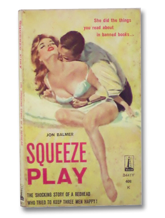 Squeeze Play: The Shocking Story of a Redhead Who Tried to Keep Three Men Happy!, Balmer, Jon