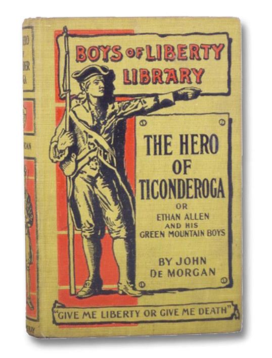 The Hero of Ticonderoga, or Ethan Allen and His Green Mountain Boys (Boys of Liberty Library), de Morgan, John
