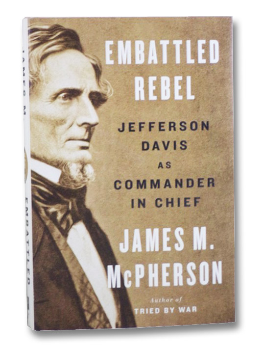 Embattled Rebel: Jefferson Davis as Commander in Chief, McPherson, James M.