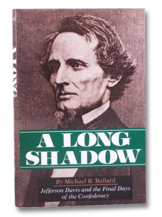 A Long Shadow: Jefferson Davis and the Final Days of the Confederacy, Ballard, Michael B.